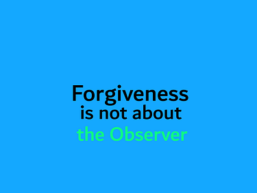 forgiveness what not the observer is